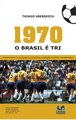 1970 - O Brasil é tri: a Conquista que Eternizou a Seleção Brasileira