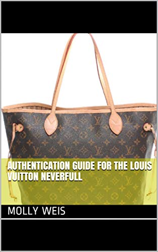 A Guide to Authenticating the Louis Vuitton Neverfull (LV Neverfull Book 21) (English Edition)