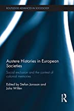 Austere Histories in European Societies: Social Exclusion and the Contest of Colonial Memories (Routledge Advances in Sociology Book 197)