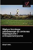 Wpływ treningu aerobowego na zmienne fizjologiczne i antropometryczne