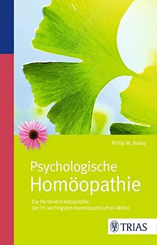 Bailey, M. Philip:<br>Psychologische Homöopathie.  - jetzt bei Amazon bestellen