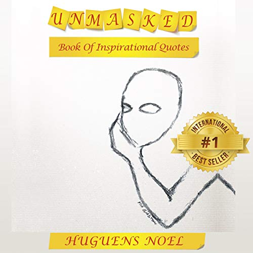Unmasked: Book of Inspirational Quotes                   By:                                                                                                                                 Huguens Noel                               Narrated by:                                                                                                                                 Theo Copeland                      Length: 50 mins     Not rated yet     Overall 0.0