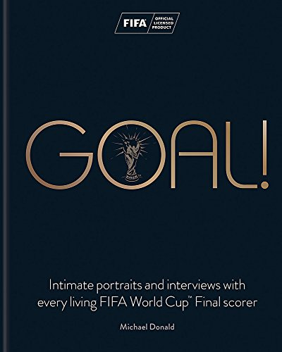 Goal!: Intimate portraits and interviews with every living FIFA World Cup™ Final scorer
