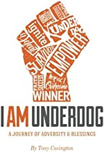 I Am Underdog: A Journey of Adversity & Blessings