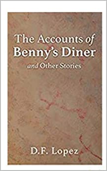 The Accounts of Benny's Diner and Other Stories by [David Lopez]