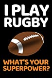 "I Play Rugby What's Your Super Power?: Funny Rugby Notebook/Journal (6"" X 9"") Rugby Players Gifts For Birthday Or Christmas"