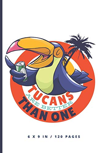 "Tucans Are Better Than One: Tropical Beer Party Gift - Small Lined Notebook (6"" x 9"")"