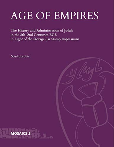 Age of Empires: The History and Administration of Judah in the 8th–2nd Centuries BCE in Light of the Storage-Jar Stamp Impressions (Mosaics: Studies on Ancient Israel Book 2) (English Edition)