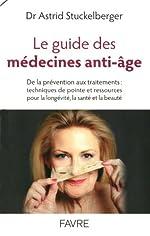 Le guide des médecines anti-âge - De la prévention aux traitements : techniques de pointe et ressources pour la longévité, la santé et la beauté d'Astrid Stuckelberger