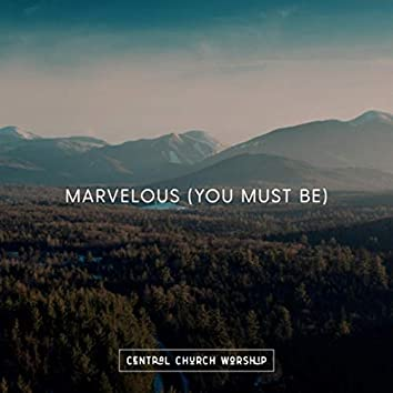 Marvelous (You Must Be)