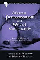 African Pentecostalism and World Christianity (African Christian Studies)