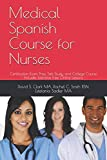 Medical Spanish Course  for Nurses: Certification-Exam Prep, Self-Study, and College Course