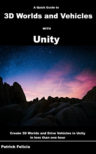 A Quick Guide to 3D Worlds and Vehicles with Unity: Create 3D Worlds and Drive Vehicles in Unity in less than one hour (English Edition)