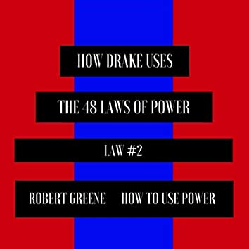 How Drake Uses the 48 Laws of Power (Law 2)