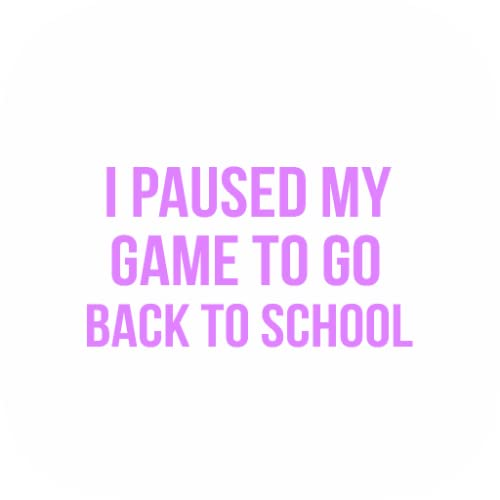 I Paused My Game Stickers Back To School Quotes