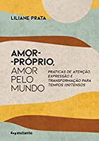 """Amor-próprio, Amor Pelo Mundo -""""práticas De Atenção, Expressão E Transformação Para Tempos (in)tensos"""""""