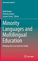 Minority Languages and Multilingual Education: Bridging the Local and the Global (Educational Linguistics (18))