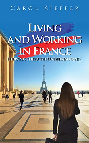 Living and Working in France: Thriving through Understanding (English Edition)