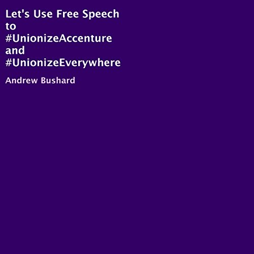 Let's Use Free Speech to #UnionizeAccenture and #UnionizeEverywhere audiobook cover art