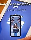 DOMINIO DE FACEBOOK LIVE : Impulse su marca. Leads y ventas