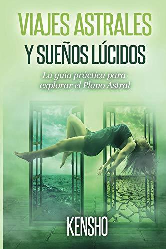 Viajes Astrales y Sueños Lúcidos: La Guía Práctica Para Explorar el Plano Astral (Técnicas de Viajes Astrales nº 1) (Spanish Edition)