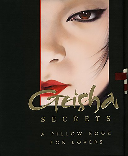 Geisha Secrets: A Pillow Book for Lovers