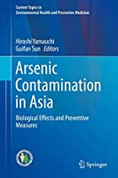 Arsenic Contamination in Asia: Biological Effects and Preventive Measures (Current Topics in Environmental Health and Preventive Medicine)