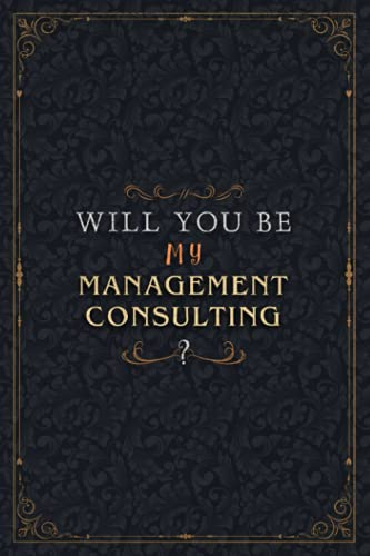 Management Consulting Notebook Planner - Will You Be My Management Consulting , Job Title Working Cover To Do List Journal: High Performance, ... Personalized, Personal, Schedule, 6x9 inch
