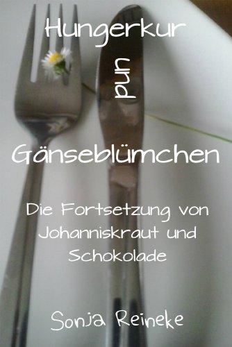 Hungerkur und Gänseblümchen: Die Fortsetzung zu Johanniskraut und Schokolade