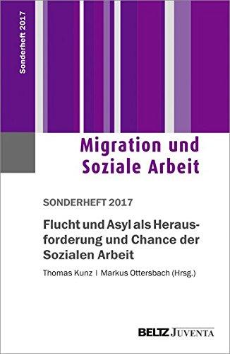 Flucht und Asyl als Herausforderung und Chance der Sozialen Arbeit: 1. Sonderheft 2017 Migration und Soziale Arbeit