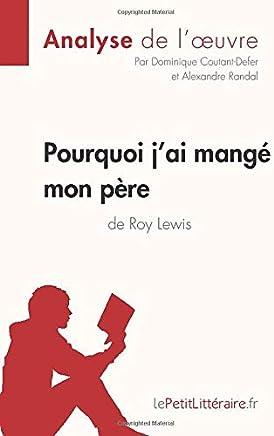 Pourquoi j'ai mangé mon père de Roy Lewis (Analyse de l'oeuvre): Comprendre la littérature avec lePetitLittéraire.fr (French Edition)