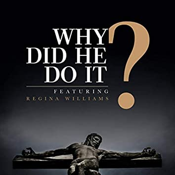 Why Did He Do It? (feat. Regina Williams)