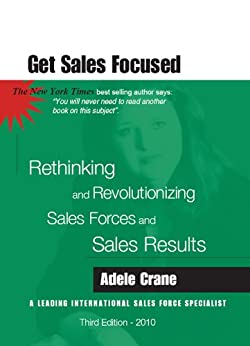 Get Sales Focused: Rethinking and Revolutionizing Sales Forces and Sales Results by [Adele Crane]