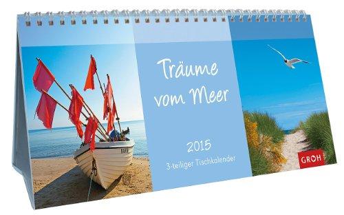 Träume vom Meer 2015: Tisch-Kalender zum Aufstellen