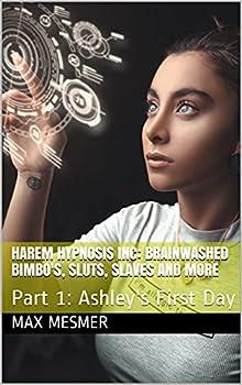 Harem Hypnosis Inc  Brainwashed bimbo s sluts slaves and more  Part 1  Ashley s First Day