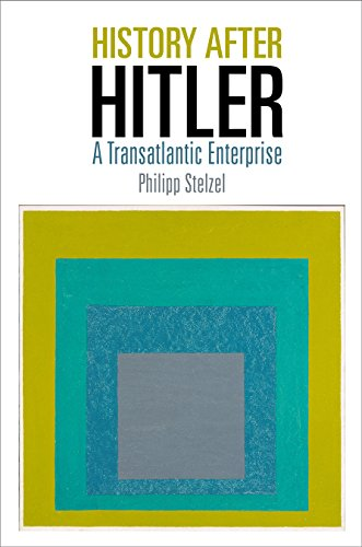 History After Hitler: A Transatlantic Enterprise (Intellectual History of the Modern Age)