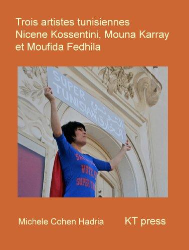 Trois artistes tunisiennes: Nicène Kossentini, Mouna Karray et Moufida Fedhila PDF Books