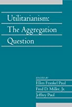 Utilitarianism: Volume 26, Part 1: The Aggregation Question (Social Philosophy and Policy)