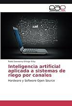 Inteligencia artificial aplicada a sistemas de riego por canales: Hardware y Software Open Source (Spanish Edition)