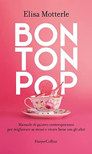 Bon Ton Pop: Manuale di galateo contemporaneo per migliorare se stessi e vivere bene con gli altri