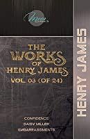 The Works of Henry James, Vol. 03 (of 24): Confidence; Daisy Miller; Embarrassments (Moon Classics)