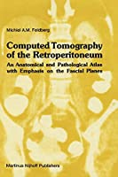 Computed Tomography of the Retroperitoneum: An Anatomical and Pathological Atlas with Emphasis on the Fascial Planes (Series in Radiology (8))