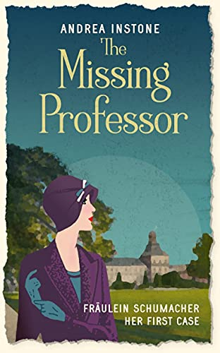 The Missing Professor: Fräulein Schumacher Investigates – The First Case by [Andrea Instone, Rachel Reynolds]