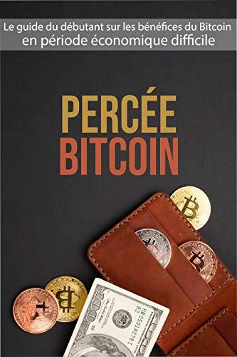 Couverture du livre PERCÉE BITCOIN: Le guide du débutant sur les bénéfices du Bitcoin en période économique difficile