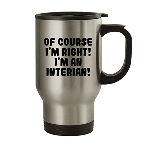 Of Course I'm Right! I'm An Interian! - 14oz Stainless Steel Travel Mug, Silver