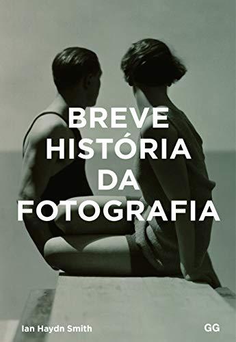 Breve história da fotografia: Um guia de bolso para os principais gêneros, obras, temas e técnicas