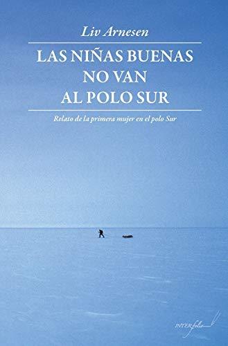 Las niñas buenas no van al polo Sur: Relato de la primera mujer en el polo Sur: 20 (Leer y Viajar)