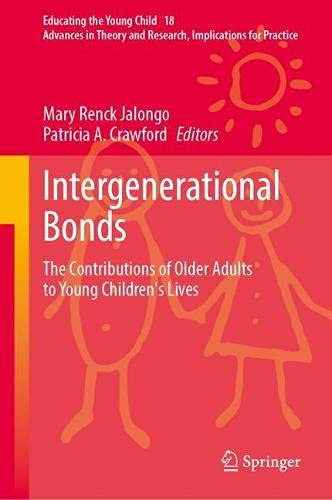 Intergenerational Bonds: The Contributions of Older Adults to Young Children's Lives: 18 (Educating the Young Child)