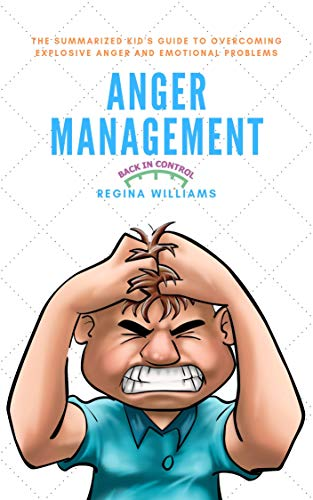 Anger Management: The Summarized Kid's Guide to Overcoming Explosive Anger and Emotional Problems (English Edition)