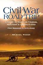 Civil War Road Trip, Volume I: A Guide to Northern Virginia, Maryland & Pennsylvania, 1861-1863: First Manassas to Gettysburg (Vol. 1)